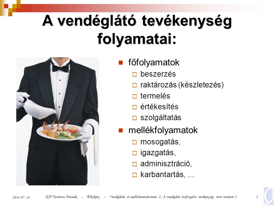 KJF Turizmus Tanszék - ©Kökény - Vendéglátás és szállodamendzsment I.- A vendéglátó áruforgalmi tevékenység, mint rendszer I.2 2014. 07. 14. A vendégl
