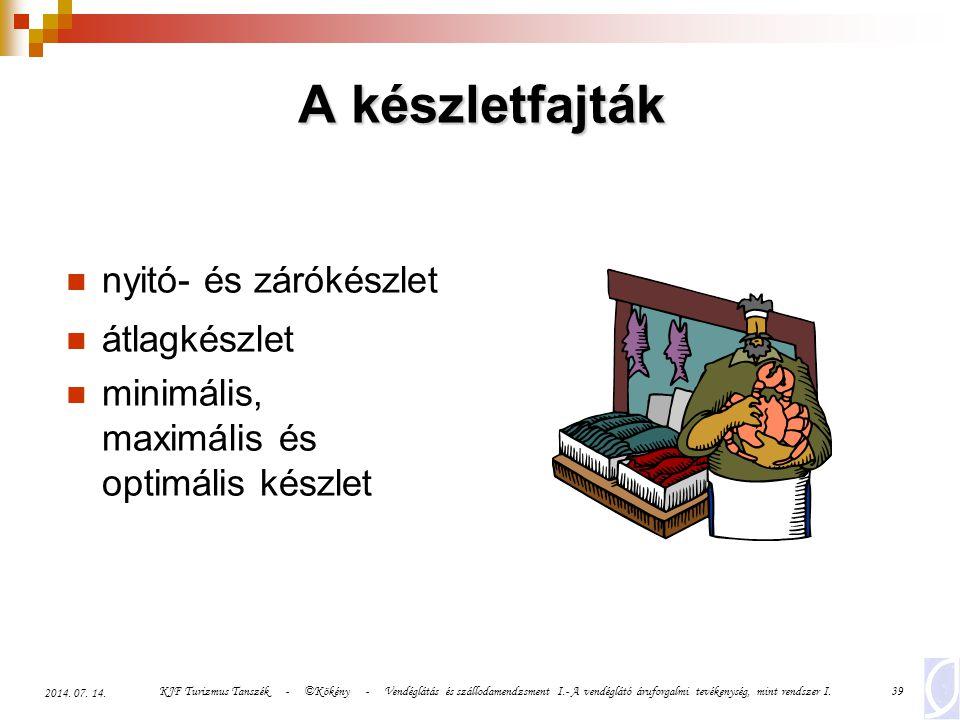 KJF Turizmus Tanszék - ©Kökény - Vendéglátás és szállodamendzsment I.- A vendéglátó áruforgalmi tevékenység, mint rendszer I.39 2014. 07. 14. A készle