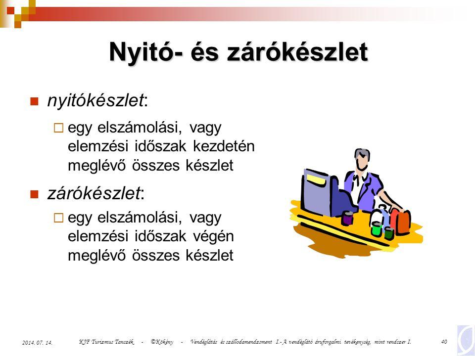 KJF Turizmus Tanszék - ©Kökény - Vendéglátás és szállodamendzsment I.- A vendéglátó áruforgalmi tevékenység, mint rendszer I.40 2014. 07. 14. Nyitó- é