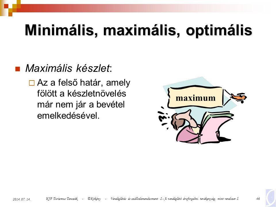 KJF Turizmus Tanszék - ©Kökény - Vendéglátás és szállodamendzsment I.- A vendéglátó áruforgalmi tevékenység, mint rendszer I.46 2014. 07. 14. Maximáli