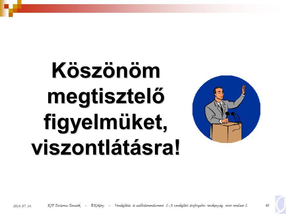 KJF Turizmus Tanszék - ©Kökény - Vendéglátás és szállodamendzsment I.- A vendéglátó áruforgalmi tevékenység, mint rendszer I.60 2014. 07. 14. Köszönöm