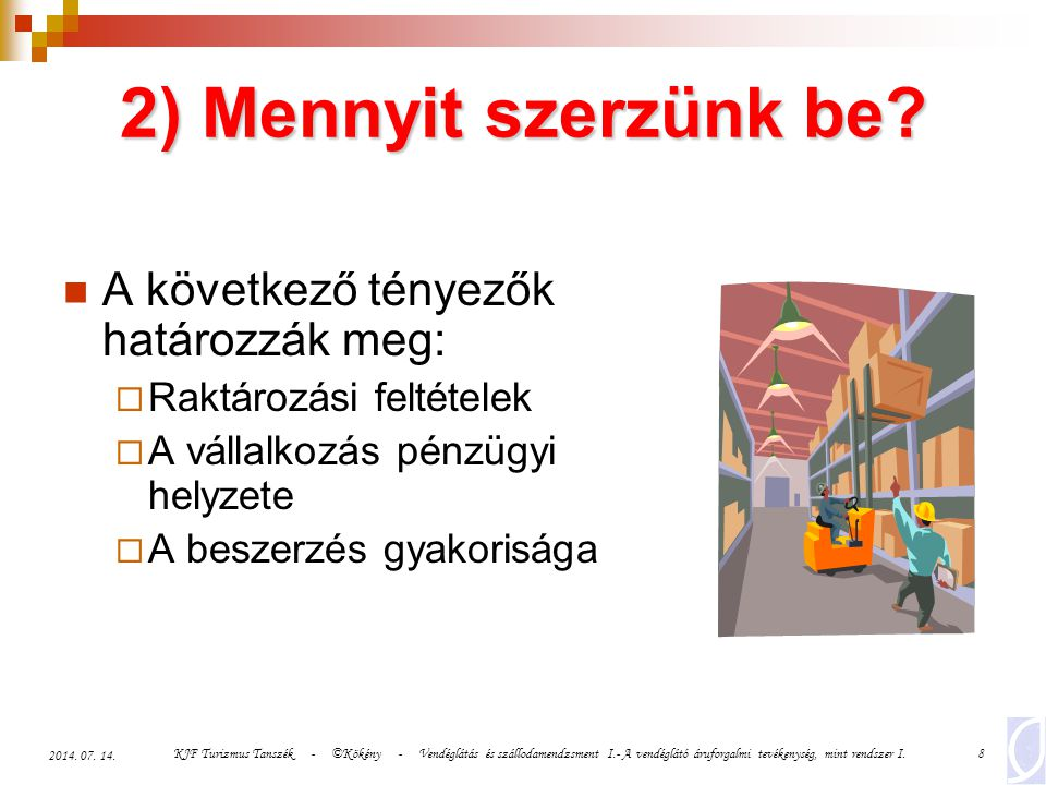 KJF Turizmus Tanszék - ©Kökény - Vendéglátás és szállodamendzsment I.- A vendéglátó áruforgalmi tevékenység, mint rendszer I.19 2014.
