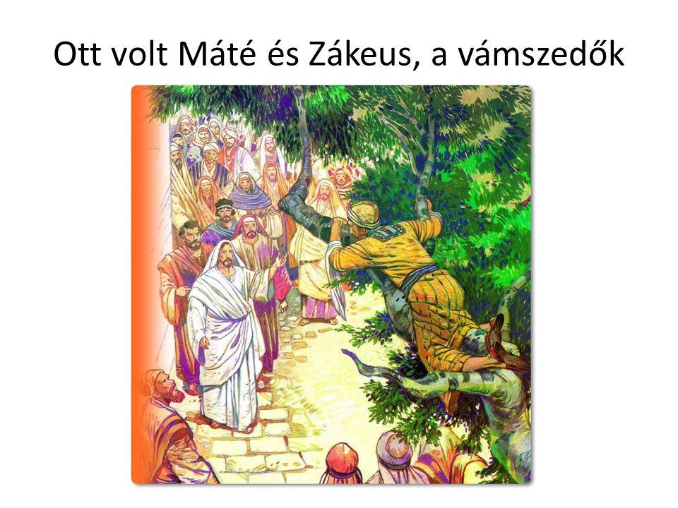 Ott volt Máté és Zákeus, a vámszedők