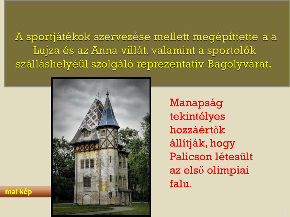 11 mai kép Manapság tekintélyes hozzáért ő k állítják, hogy Palicson létesült az els ő olimpiai falu.