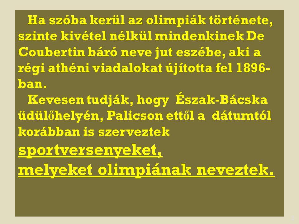 Ha szóba kerül az olimpiák története, szinte kivétel nélkül mindenkinek De Coubertin báró neve jut eszébe, aki a régi athéni viadalokat újította fel 1