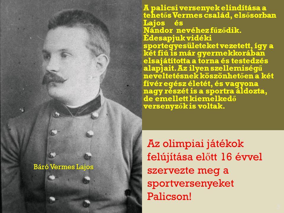 Nagybudafalvi Vermes Lajos 1860-ban született Szabadkán 4 Gyermekkora óta óta nagy érdekl ő déssel és tisztelettel tanulmányozta az antik sportjátékokat.