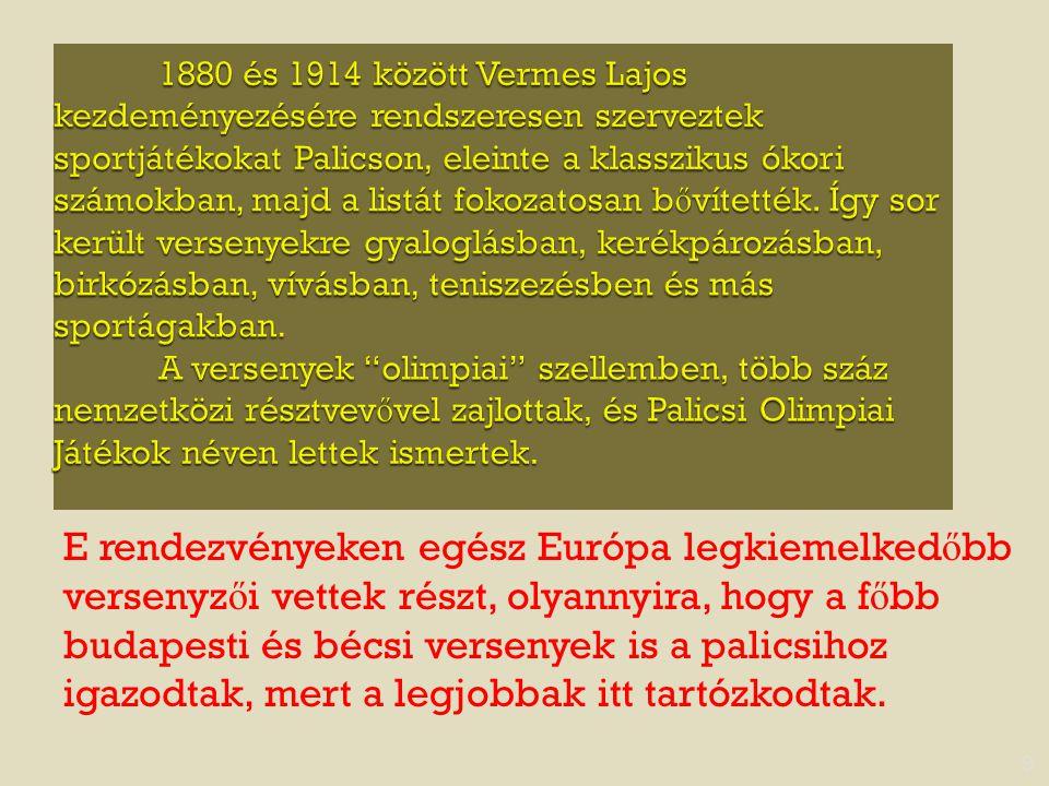 9 E rendezvényeken egész Európa legkiemelked ő bb versenyz ő i vettek részt, olyannyira, hogy a f ő bb budapesti és bécsi versenyek is a palicsihoz ig