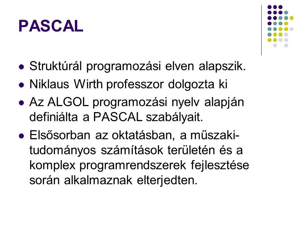 PASCAL Struktúrál programozási elven alapszik. Niklaus Wirth professzor dolgozta ki Az ALGOL programozási nyelv alapján definiálta a PASCAL szabályait