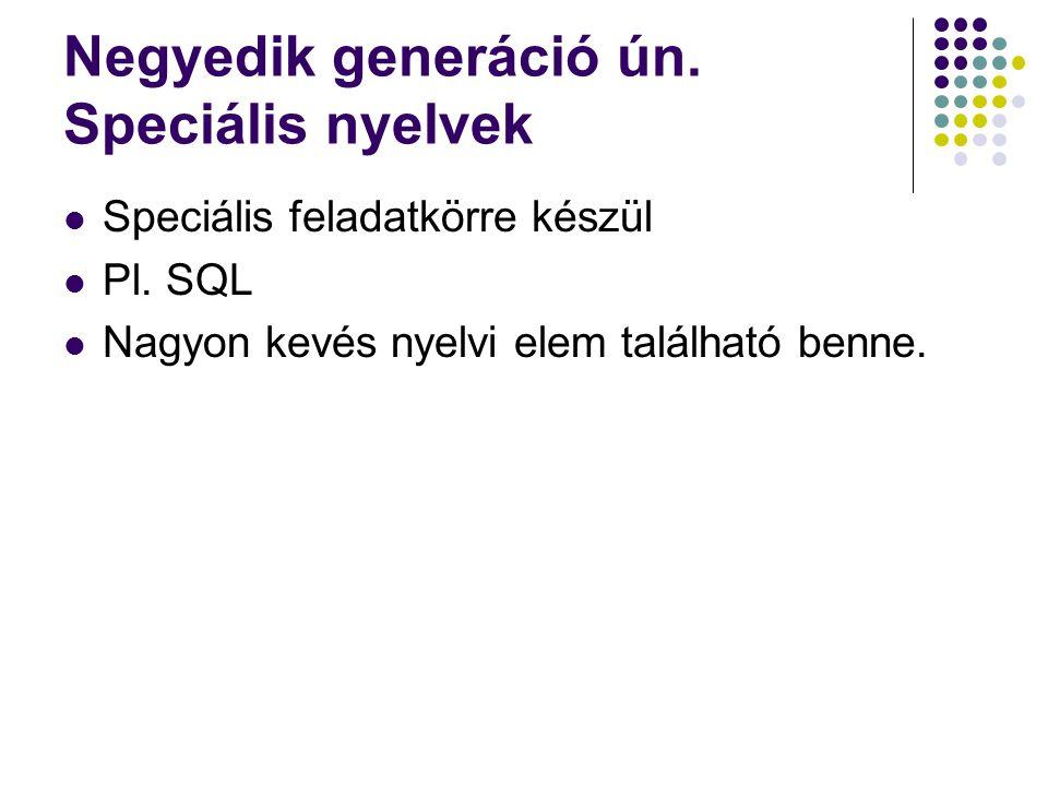 Negyedik generáció ún. Speciális nyelvek Speciális feladatkörre készül Pl. SQL Nagyon kevés nyelvi elem található benne.