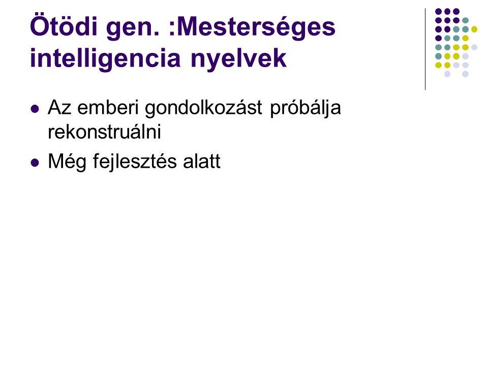 Ötödi gen. :Mesterséges intelligencia nyelvek Az emberi gondolkozást próbálja rekonstruálni Még fejlesztés alatt