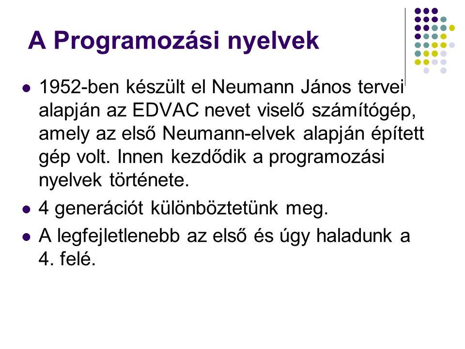 A Programozási nyelvek 1952-ben készült el Neumann János tervei alapján az EDVAC nevet viselő számítógép, amely az első Neumann-elvek alapján épített