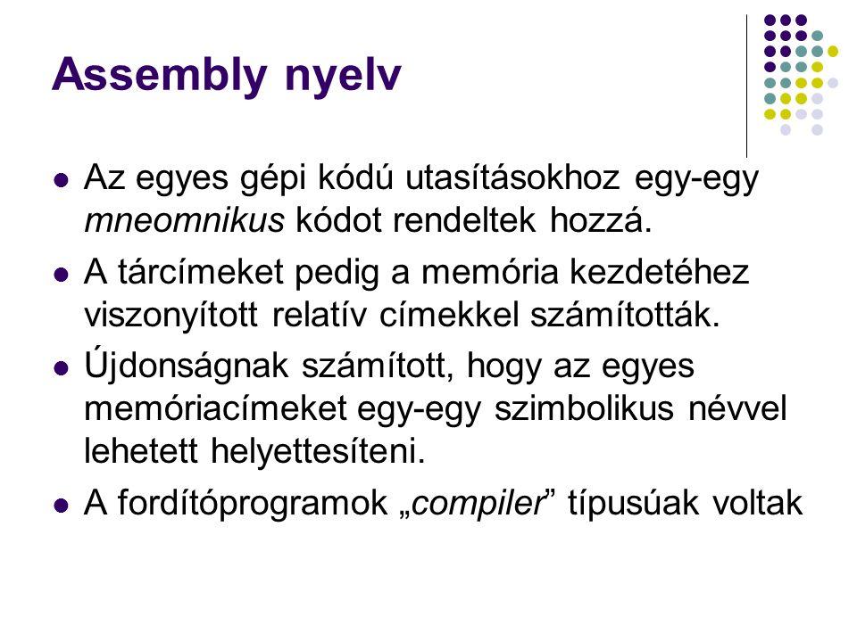 Assembly nyelv Az egyes gépi kódú utasításokhoz egy-egy mneomnikus kódot rendeltek hozzá. A tárcímeket pedig a memória kezdetéhez viszonyított relatív