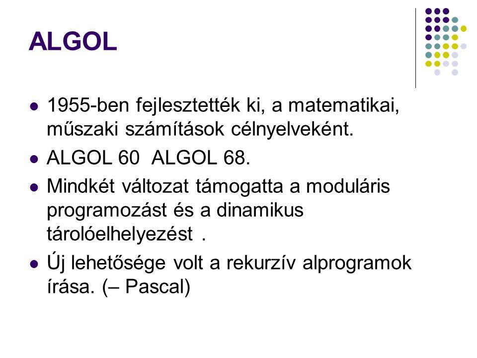 ALGOL 1955-ben fejlesztették ki, a matematikai, műszaki számítások célnyelveként. ALGOL 60 ALGOL 68. Mindkét változat támogatta a moduláris programozá
