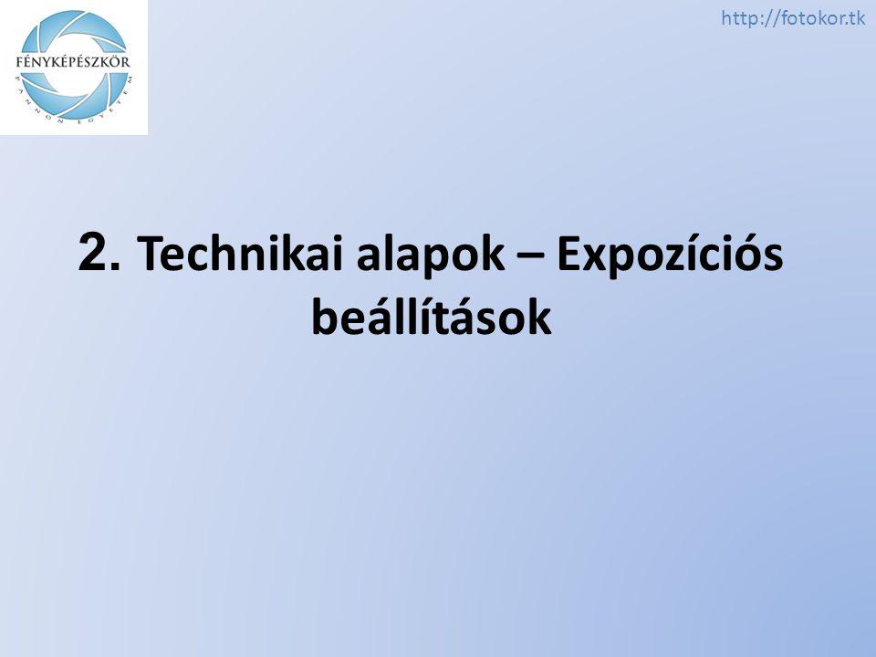 http://fotokor.tk 2. Technikai alapok – Expozíciós beállítások