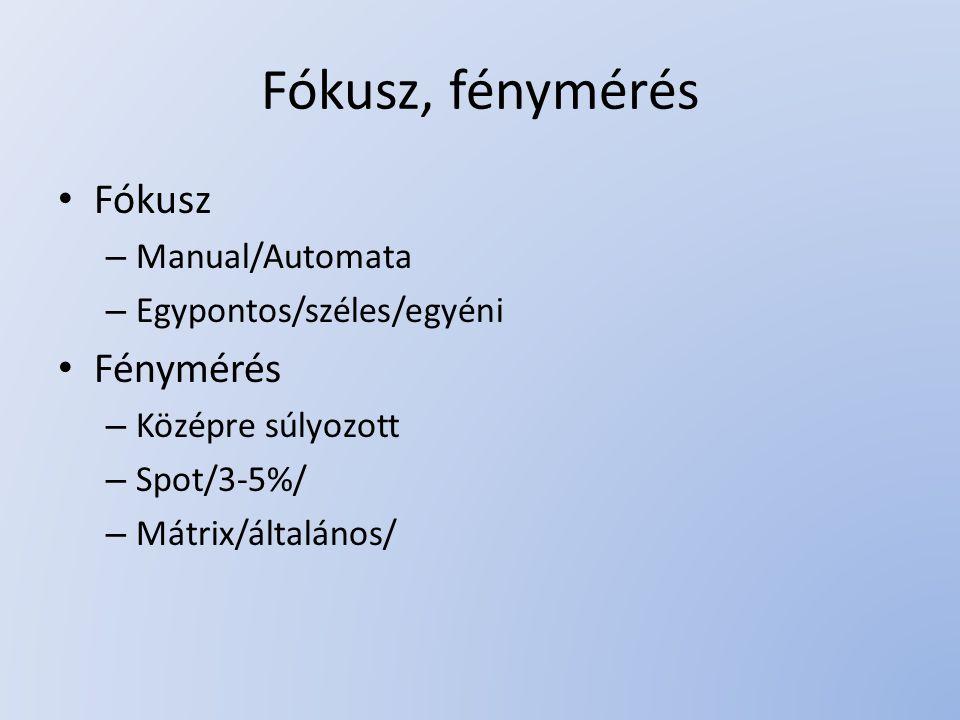 Fókusz, fénymérés Fókusz – Manual/Automata – Egypontos/széles/egyéni Fénymérés – Középre súlyozott – Spot/3-5%/ – Mátrix/általános/