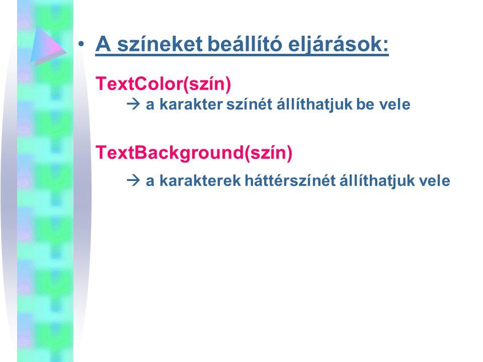 A színeket beállító eljárások: TextColor(szín)  a karakter színét állíthatjuk be vele TextBackground(szín)  a karakterek háttérszínét állíthatjuk ve