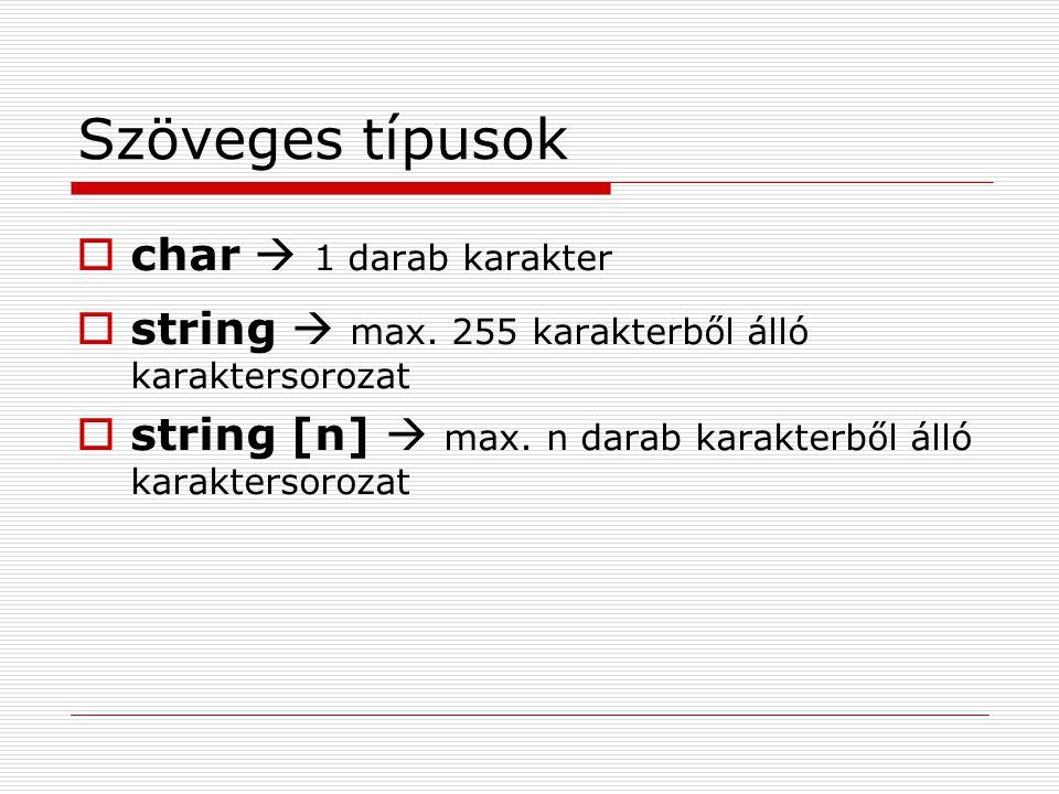 Szöveges típusok  char  1 darab karakter  string  max. 255 karakterből álló karaktersorozat  string [n]  max. n darab karakterből álló karakters