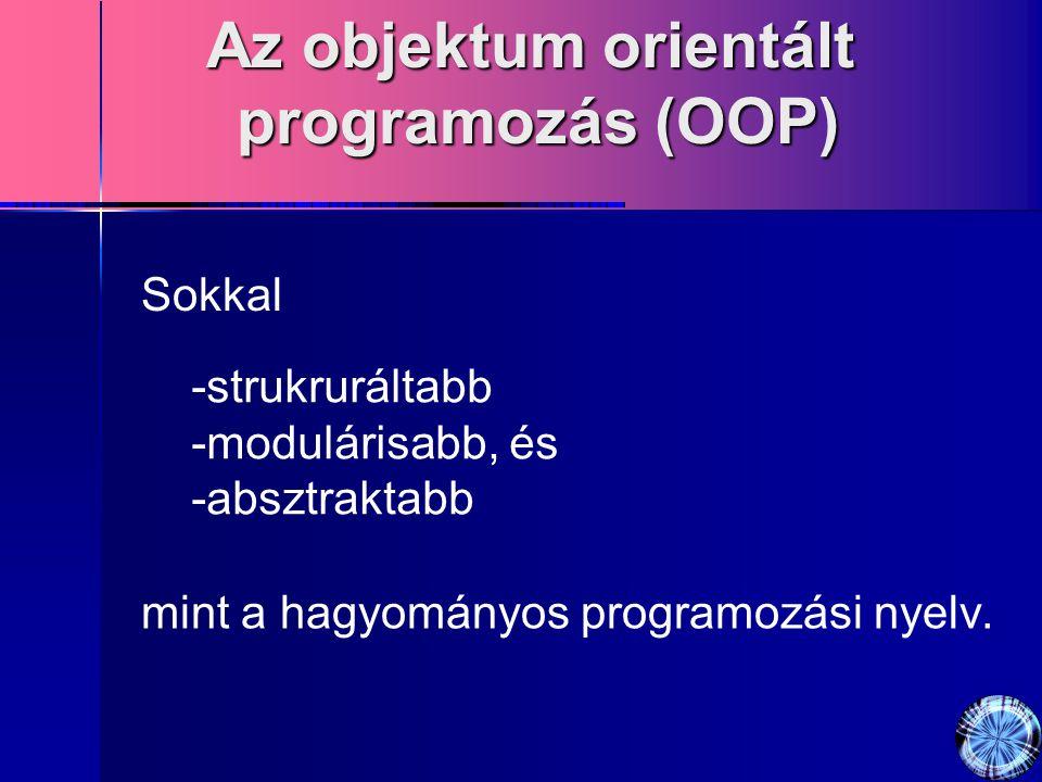 Az objektum orientált programozás (OOP) -strukruráltabb -modulárisabb, és -absztraktabb Sokkal mint a hagyományos programozási nyelv.