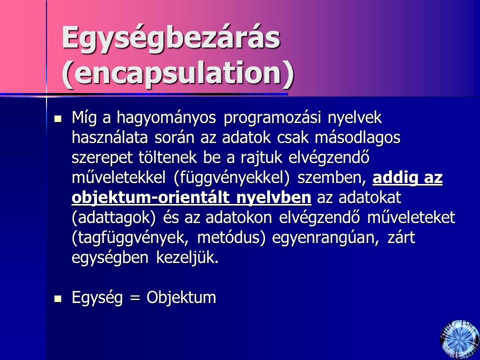 Egységbezárás (encapsulation) Míg a hagyományos programozási nyelvek használata során az adatok csak másodlagos szerepet töltenek be a rajtuk elvégzen