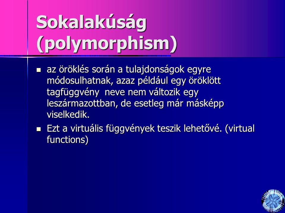 Sokalakúság (polymorphism) az öröklés során a tulajdonságok egyre módosulhatnak, azaz például egy öröklött tagfüggvény neve nem változik egy leszármazottban, de esetleg már másképp viselkedik.