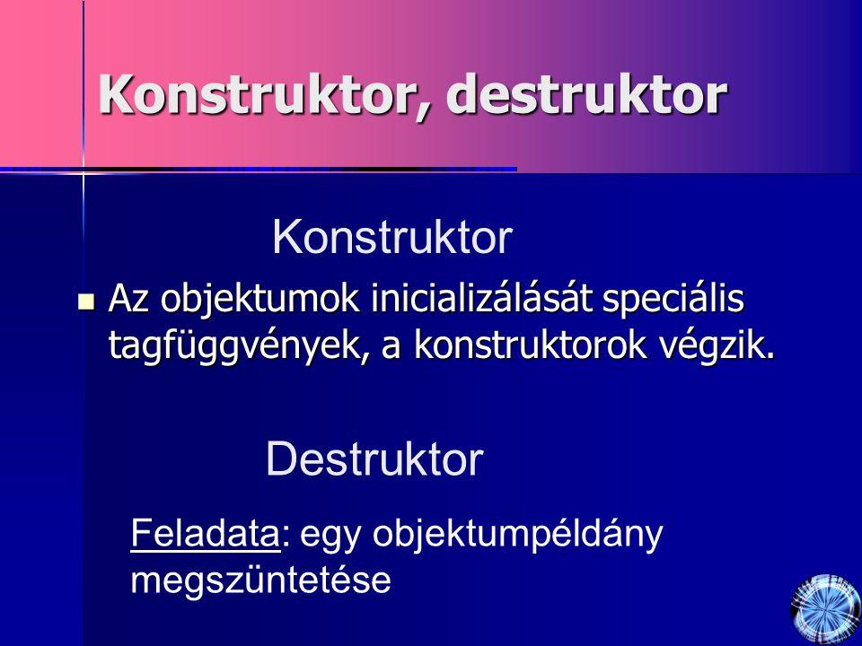 Konstruktor, destruktor Az objektumok inicializálását speciális tagfüggvények, a konstruktorok végzik. Az objektumok inicializálását speciális tagfügg