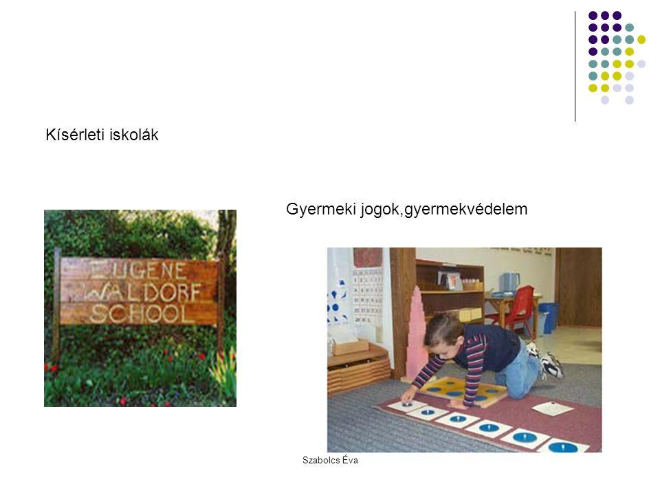 Szabolcs Éva Kísérleti iskolák Gyermeki jogok,gyermekvédelem