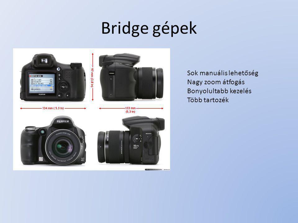 Bridge gépek Sok manuális lehetőség Nagy zoom átfogás Bonyolultabb kezelés Több tartozék
