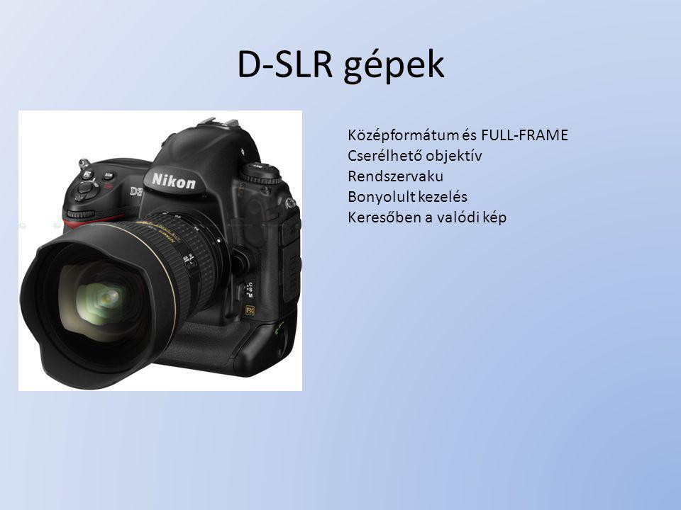 D-SLR gépek Középformátum és FULL-FRAME Cserélhető objektív Rendszervaku Bonyolult kezelés Keresőben a valódi kép