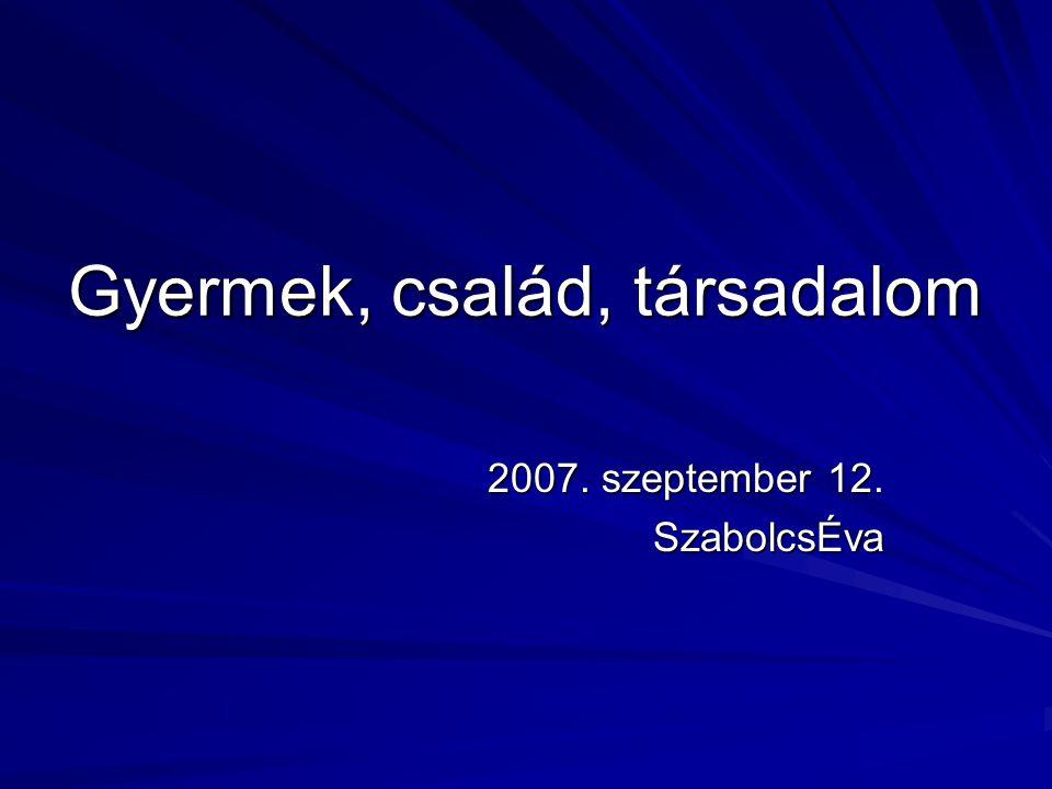 Gyermek, család, társadalom 2007. szeptember 12. SzabolcsÉva