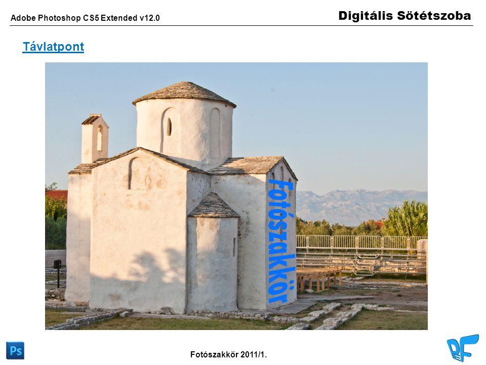 Digitális Sötétszoba Adobe Photoshop CS5 Extended v12.0 Fotószakkör 2011/1. Távlatpont