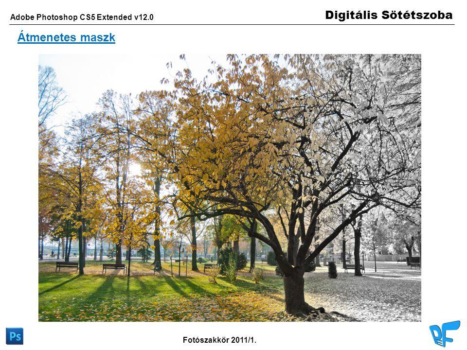 Digitális Sötétszoba Adobe Photoshop CS5 Extended v12.0 Fotószakkör 2011/1. Átmenetes maszk