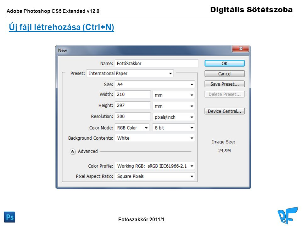 Digitális Sötétszoba Adobe Photoshop CS5 Extended v12.0 Fotószakkör 2011/1. Új fájl létrehozása (Ctrl+N)