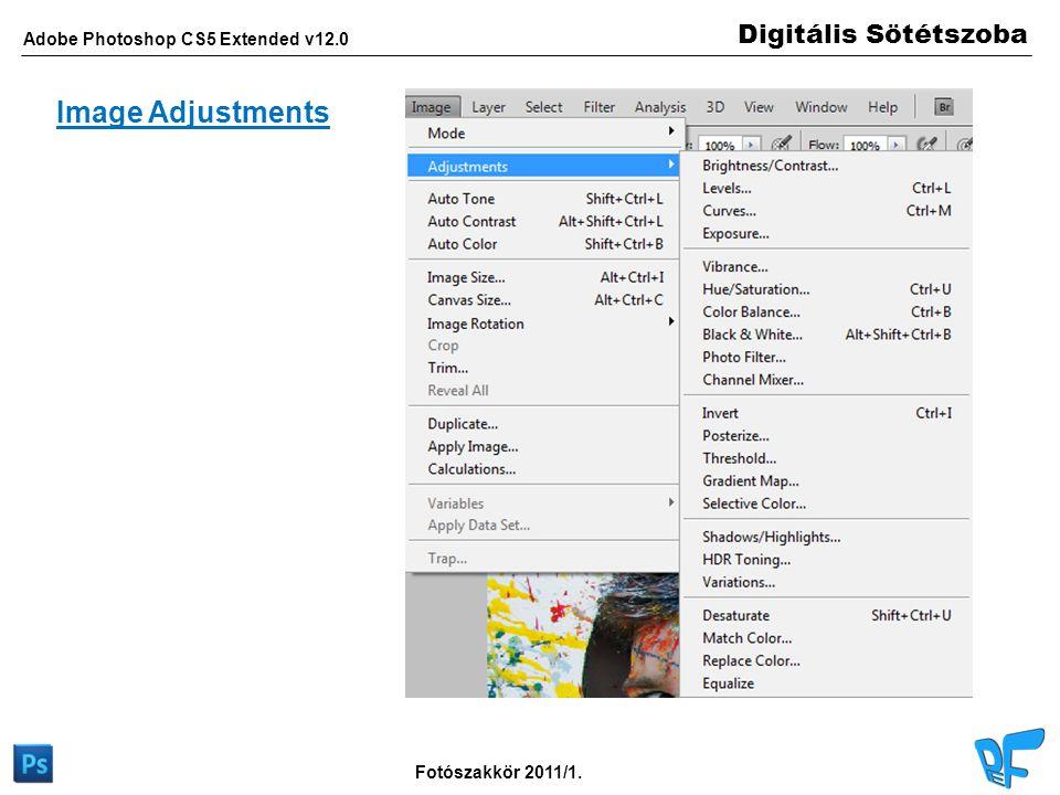 Digitális Sötétszoba Adobe Photoshop CS5 Extended v12.0 Fotószakkör 2011/1. Image Adjustments