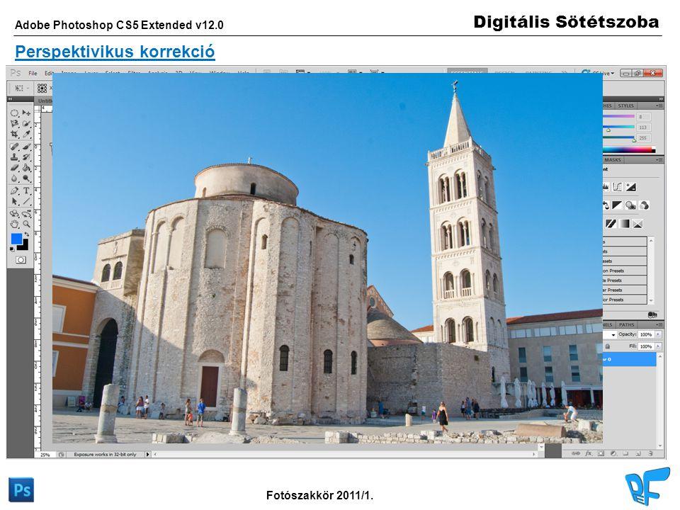 Digitális Sötétszoba Adobe Photoshop CS5 Extended v12.0 Fotószakkör 2011/1. Perspektivikus korrekció