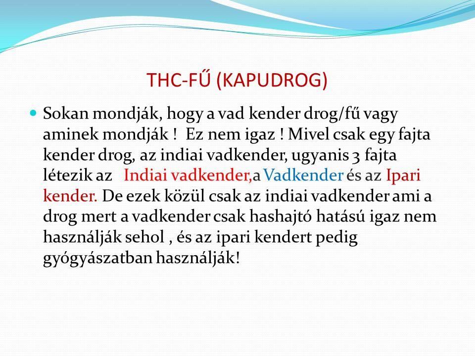 THC-FŰ (KAPUDROG) Sokan mondják, hogy a vad kender drog/fű vagy aminek mondják .