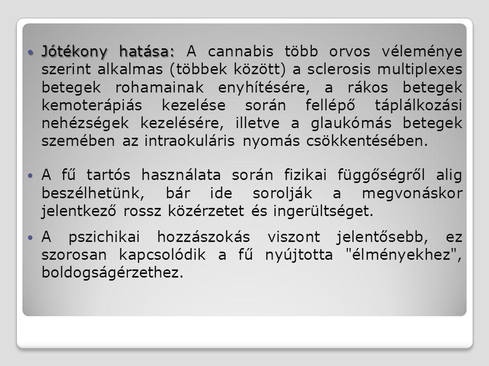 Jótékony hatása: Jótékony hatása: A cannabis több orvos véleménye szerint alkalmas (többek között) a sclerosis multiplexes betegek rohamainak enyhítés