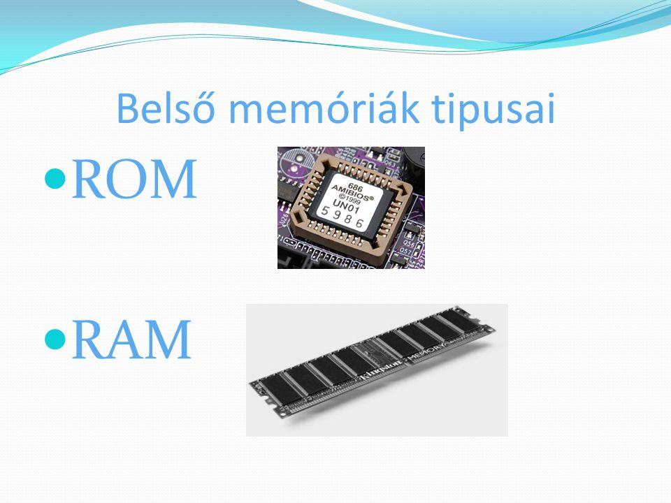 Belső memóriák tipusai ROM RAM