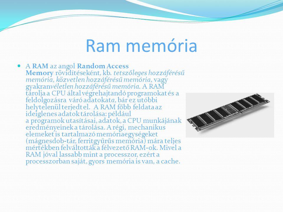 Ram memória A RAM az angol Random Access Memory rövidítéseként, kb. tetszőleges hozzáférésű memória, közvetlen hozzáférésű memória, vagy gyakranvéletl