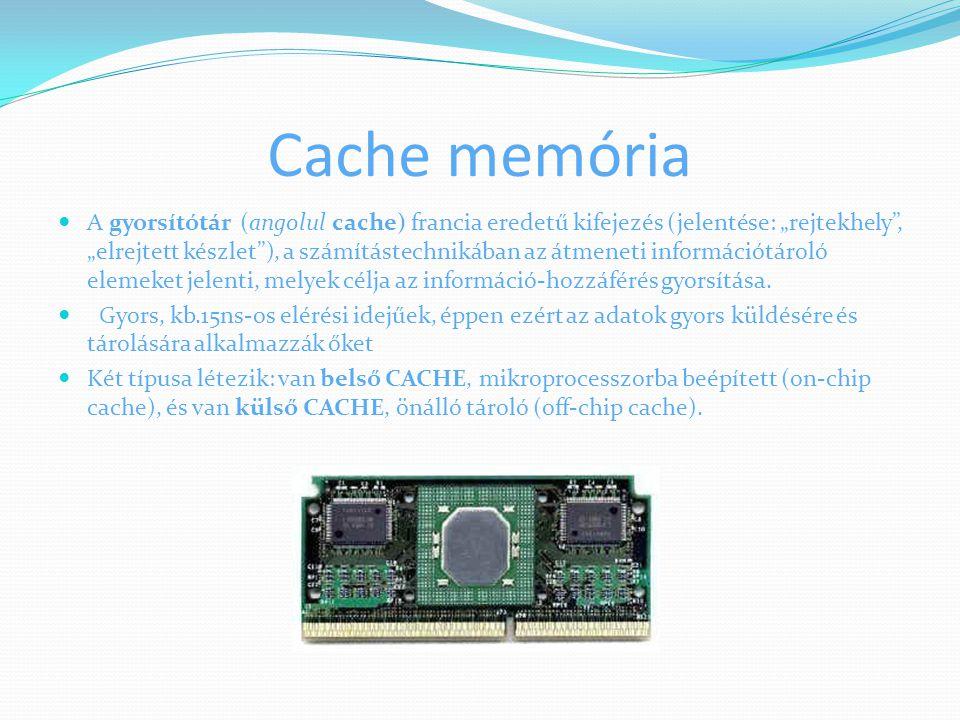 """Cache memória A gyorsítótár (angolul cache) francia eredetű kifejezés (jelentése: """"rejtekhely"""", """"elrejtett készlet""""), a számítástechnikában az átmenet"""