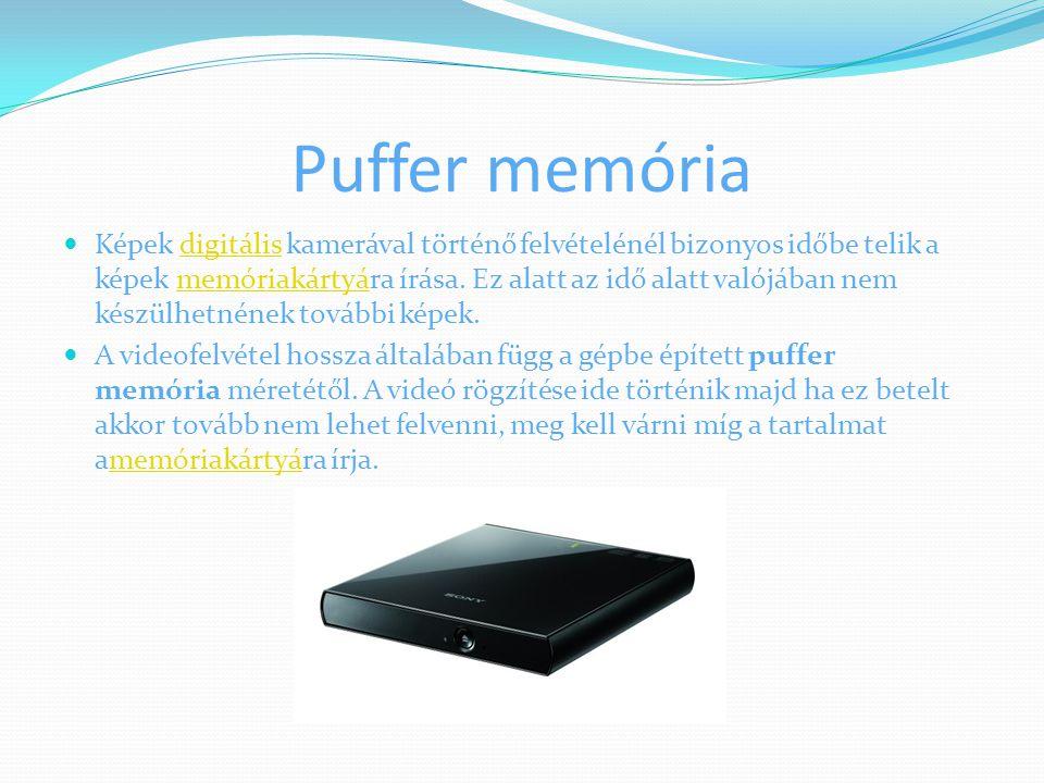 Puffer memória Képek digitális kamerával történő felvételénél bizonyos időbe telik a képek memóriakártyára írása. Ez alatt az idő alatt valójában nem