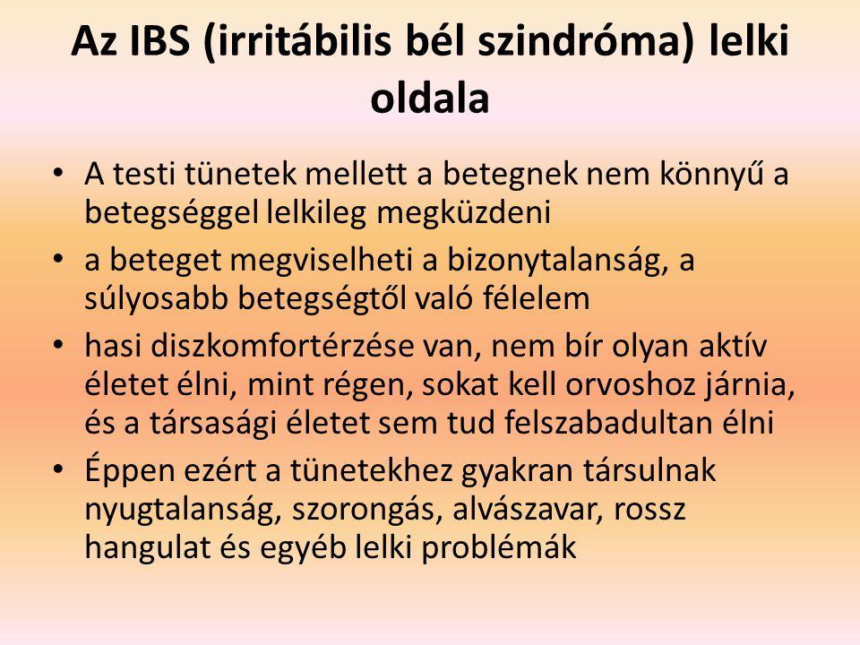 Az IBS (irritábilis bél szindróma) lelki oldala A testi tünetek mellett a betegnek nem könnyű a betegséggel lelkileg megküzdeni a beteget megviselheti a bizonytalanság, a súlyosabb betegségtől való félelem hasi diszkomfortérzése van, nem bír olyan aktív életet élni, mint régen, sokat kell orvoshoz járnia, és a társasági életet sem tud felszabadultan élni Éppen ezért a tünetekhez gyakran társulnak nyugtalanság, szorongás, alvászavar, rossz hangulat és egyéb lelki problémák