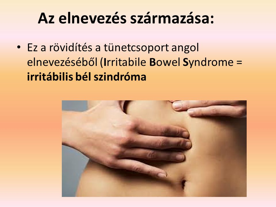 Az elnevezés származása: Ez a rövidítés a tünetcsoport angol elnevezéséből (Irritabile Bowel Syndrome = irritábilis bél szindróma