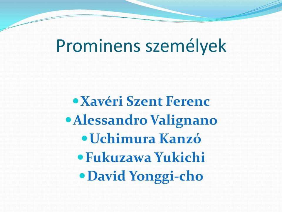 Prominens személyek Xavéri Szent Ferenc Alessandro Valignano Uchimura Kanzó Fukuzawa Yukichi David Yonggi-cho