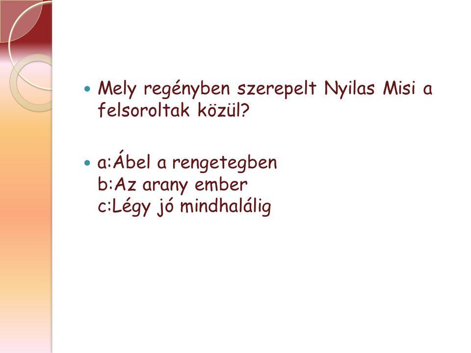 Mely regényben szerepelt Nyilas Misi a felsoroltak közül.