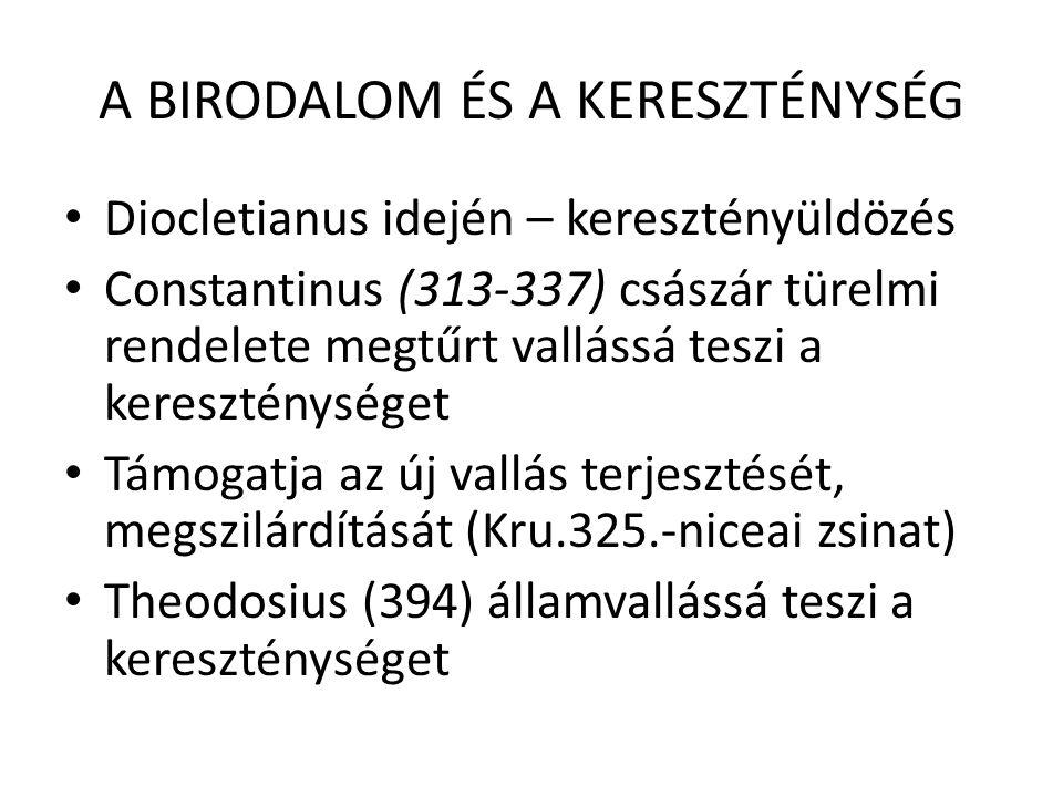 A BIRODALOM ÉS A KERESZTÉNYSÉG Diocletianus idején – keresztényüldözés Constantinus (313-337) császár türelmi rendelete megtűrt vallássá teszi a keres