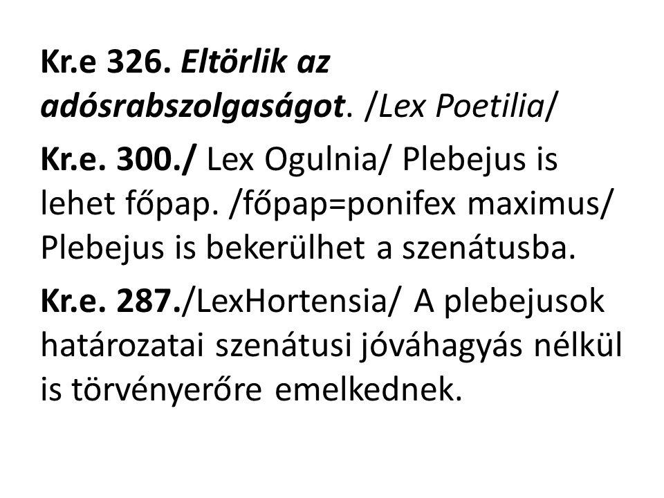 Kr.e 326. Eltörlik az adósrabszolgaságot. /Lex Poetilia/ Kr.e. 300./ Lex Ogulnia/ Plebejus is lehet főpap. /főpap=ponifex maximus/ Plebejus is bekerül