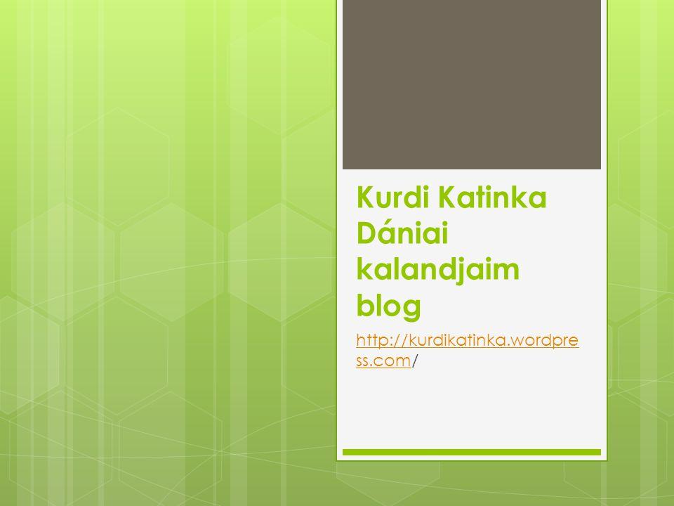 Kurdi Katinka Dániai kalandjaim blog http://kurdikatinka.wordpre ss.comhttp://kurdikatinka.wordpre ss.com/