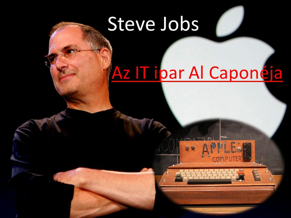 Steve Jobs Az IT ipar Al Caponéja