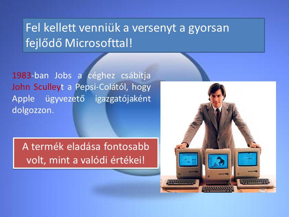 Fel kellett venniük a versenyt a gyorsan fejlődő Microsofttal! 1983-ban Jobs a céghez csábítja John Sculleyt a Pepsi-Colától, hogy Apple ügyvezető iga