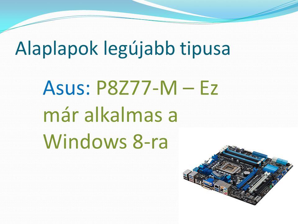 Alaplapok legújabb tipusa Asus: P8Z77-M – Ez már alkalmas a Windows 8-ra